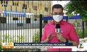 Policlínica Metropolitana de Belém é fechada para desinfecção