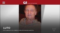 G1 em 1 Minuto: Morre presidente do Sindicato do Comércio Varejista da Baixada Santista