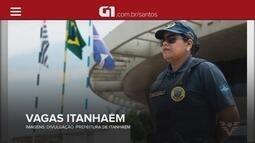 G1 em 1 Minuto: Prefeitura de Itanhaém abrirá concurso público para a Guarda Municipal
