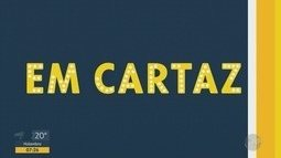 Confira no 'Em Cartaz' a agenda cultural da região