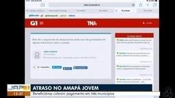 Tô na Rede: beneficiárias do Amapá Jovem cobram pagamento em três municípios do Estado
