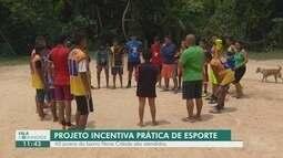 Fala Comunidade: Projeto incentiva prática de esporte em Manaus