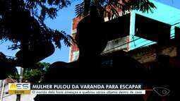 Mulher pula da varanda de casa para fugir das agressões do marido no ES