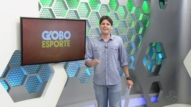 Assista à íntegra do Globo Esporte AM desta quarta (22)