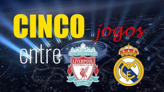 Cinco coisas: cinco jogos entre Liverpool e Real Madrid na Liga dos Campeões