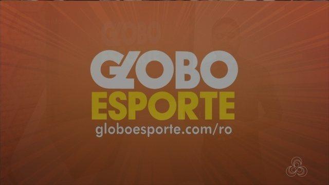 Confira na íntegra o Globo Esporte Rondônia desta terça-feira, 18