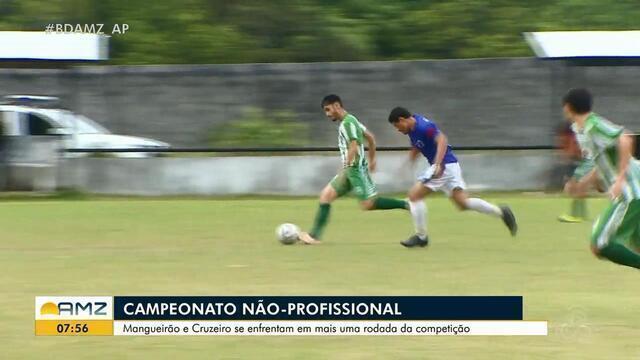 Mangueirão e Cruzeiro se enfrentam no Campeonato Não-Profissional de Futebol no AP