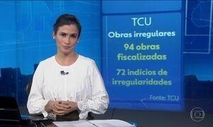 TCU recomenda paralisação de 11 obras por indícios de irregularidades