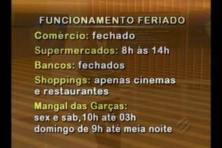 Veja o que irá funcionar em Belém no feriado da Semana Santa - No feriado, o comércio irá fechar as portas. Os supermercados irão funcionar de 8h às 14h. Os bancos fecham apenas na sexta. Nos shoppings, apenas cinemas e restaurantes serão abertos.