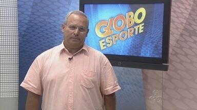 Veja o Globo Esporte AM desta sexta-feira (31) - Veja os destaques do esporte no Amazonas.