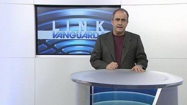 Link Vanguarda - Veja os destaques do Link Vanguarda desta sexta-feira (30).