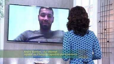 André Santos foi agredido por torcedores depois do jogo - Jogador do Flamengo conversa com Fátima ao vivo