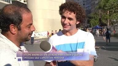 Felipe Andreoli vai às ruas para saber o que as pessoas são capazes de perdoar - Algumas pessoas disseram que o outro pode ter o direito a uma segunda chance