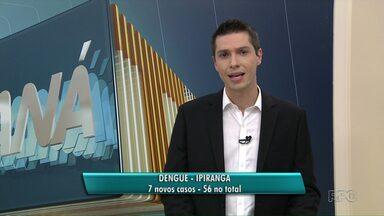 Ipiranga é o município da região com mais casos de dengue - Foram sete novos registros nesta semana - 56 no total. Em Ponta Grossa, PR, não houve novos casos nos últimos dias.