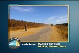 VC no MG: Telespectador reclama da situação precária da BR-251 - Moradores de Montes Claros também enviaram denúncias.