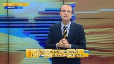 Quadrilha trazia produtos do Paraguai sem pagar impostos; Renato Igor comenta - Quadrilha trazia produtos do Paraguai sem pagar impostos; Renato Igor comenta