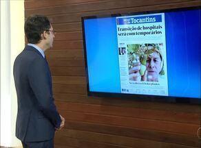 Veja os assuntos que são destaques no Jornal do Tocantins e Jornal Daqui - Veja os assuntos que são destaques no Jornal do Tocantins e Jornal Daqui