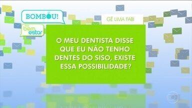 Bombou no Bem Estar: siso e aparelho ortodôntico - Algumas pessoas nascem sem o siso. O periodontista Giuseppe Romito ressalta que é importante usar o aparelho móvel após o tratamento com o aparelho fixo.