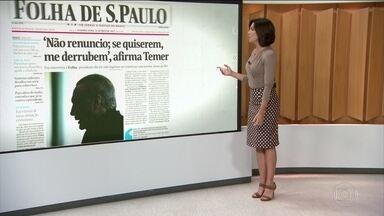 Michel Temer reafirma que não renuncia, em entrevista à Folha de S.Paulo - Na entrevista, o presidente alega que não sabia que Joesley estava sendo investigado e que foi ingênuo ao conversar com o dono da JBS.