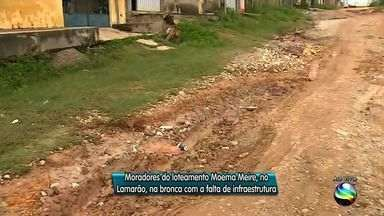 Moradores do Loteamento Moema Meire reclamam contra a falta de infraestrutura - Moradores do Loteamento Moema Meire reclamam contra a falta de infraestrutura.