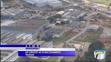 GE demite 60 trabalhadores em Taubaté - Demissões fazem parte de acordo com o Sindicato dos Metalúrgicos.