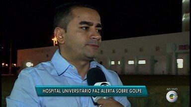 Hospital Universitário faz alerta sobre golpe aplicado em alguns pacientes - O golpe tenta tirar dinheiro de famílias dos pacientes