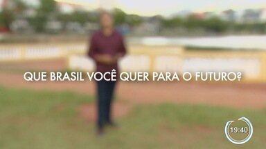 Participe dando sua opinião sobre o futuro do país - O que você quer para o Brasil.