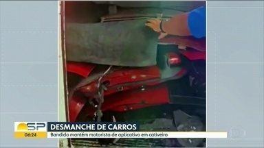 Motorista de aplicativo é feito refém em cativeiro em SP - Durante 4 horas a quadrilha desmontou o carro dele.