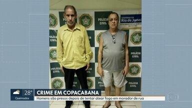 Já estão presos os dois homens que tentaram atear fogo num morador de rua, em Capacabana - Imagens de câmeras de segurança e o depoimento do morador de rua, que disse conhecer os agressores, ajudaram a polícia na identificação.