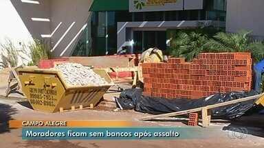 Duas únicas agências bancárias de Campo Alegre estão fechadas após serem explodidas - Por causa disso, moradores estão sendo obrigados a viajar 70 km até Catalão para ter acesso a serviços bancários.