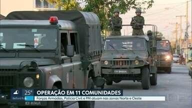 Forças Armadas e polícias Militar e Civil fazem operação em 11 comunidades - Ação conjunta foi realizada nas zonas Norte e Oeste