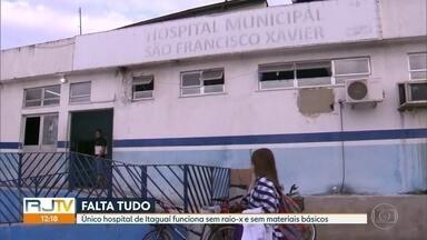 Único hospital de Itaguaí não tem raio-x - Pacientes reclamam da falta de materiais básicos também como esparadrapo, seringas e remédios