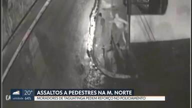 Moradores da M. Norte estão assustados com os assaltos frequentes - Comunidade de Taguatinga pede reforço no policiamento da região. Vítimas são alvo a qualquer hora do dia. Bandidos não se intimidam mais com as câmeras de segurança nas ruas.
