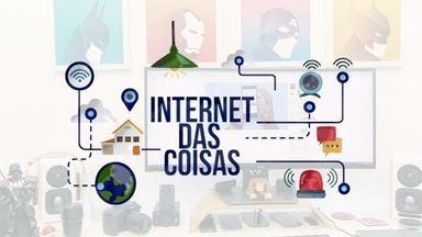 Internet das Coisas - Entenda como a rede pode mudar seu dia a dia - Internet das Coisas - Entenda como a rede pode mudar seu dia a dia