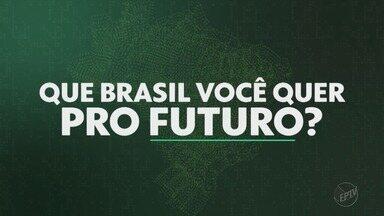 TV Globo quer saber ' Que Brasil você quer para o futuro?' - Grave seu vídeo e envie para o WhatsApp (16) 99700-0000.