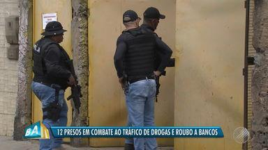 Polícia prende 12 pessoas durante operação em Salvador e no Rio de Janeiro - Os presos são investigados por suspeita de participação em roubo de bancos e envolvimento com o tráfico de drogas.