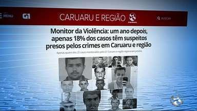 Monitor da Violência: 1 ano depois, apenas 18% dos casos têm suspeitos presos pelos crimes - Apenas quatro dos 22 casos monitorados pelo G1 Caruaru e região registraram prisões.