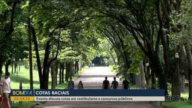 Cota para vestibular e concurso público é discutida em evento - O evento acontece em Londrina.