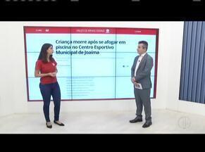 Confira os destaques do G1 desta segunda-feira (24) com a Zana Ferreira - Criança morre após se afogar em piscina no Centro Esportivo Municipal de Joaíma.