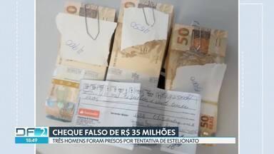 Três homens são presos por tentativa de estelionato no Gama - Eles tentaram depositar cheque falso de R$ 35 milhões em agência bancária, mas gerente desconfiou e chamou a polícia.