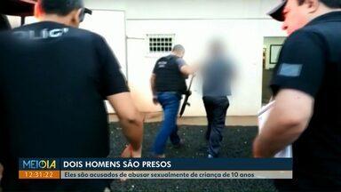 Dois homens são presos suspeitos de abusar sexualmente de criança de 10 anos - O crime aconteceu em Itaipulândia.
