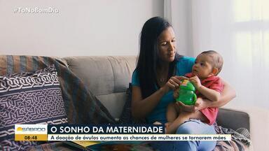 Conheça mulheres que realizaram o sonho da maternidade através da doação de óvulos - No Brasil, a lei proíbe a venda de óvulos. Mas há um ano, qualquer mulher pode doá-los.