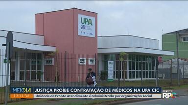 Justiça proíbe contratação de médicos na UPA CIC - Unidade de Pronto Atendimento é administrada por organização social.