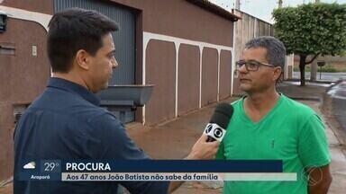 Morador de Ituiutaba pede ajuda da população para encontrar a mãe - João Batista da Silva, de 47 anos, não vê a mãe desde a adolescência. Quando criança ele foi entregue para outra família devido às condições financeiras.