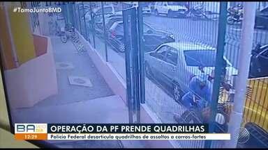 Polícia Federal desarticula quadrilhas especializadas em roubo a carro-fortes - O delegado informou que foram expedidos cerca de 10 mandados de prisão na capital baiana e dois Região Metropolitana.