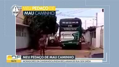 Meu pedaço de mau caminho - Moradores da Candangolândia reclamam de rua sem saída.