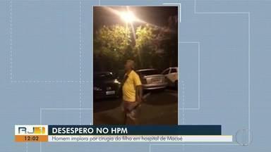 Homem se desespera com filho internado que precisa de cirurgia em Hospital de Macaé - Assista a seguir.