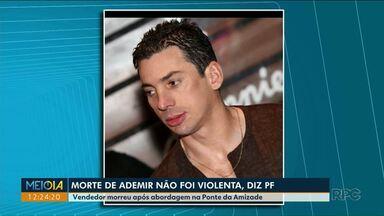 Polícia conclui que morte de vendedor de Foz não foi violenta - Segundo a polícia, Ademir Gonçalves morreu por intoxicação.