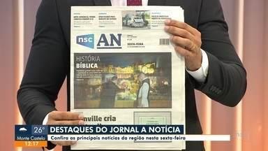 Confira os destaques do jornal A Notícia - Confira os destaques do jornal A Notícia.