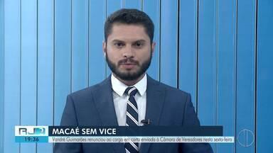 Vice-prefeito de Macaé renuncia ao cargo - Assista a seguir.